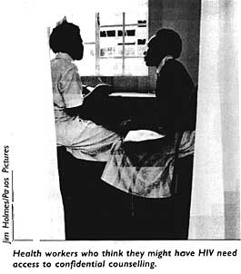 Health workers who think they might have HIV need access to confidential counselling.