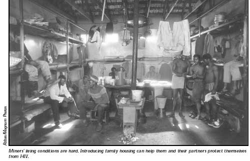 Miners' living conditions are hard. Introducing family housing can help them and their partners protect themselves from HIV.