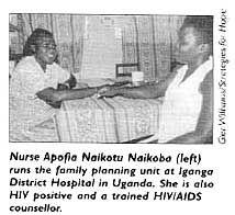 Nurse Apofia Naikotu Naikoba (left) runs the family planning unit at Iganga District Hospital in Uganda. She is also HIV positive and a trained HIV/AIDS counsellor.